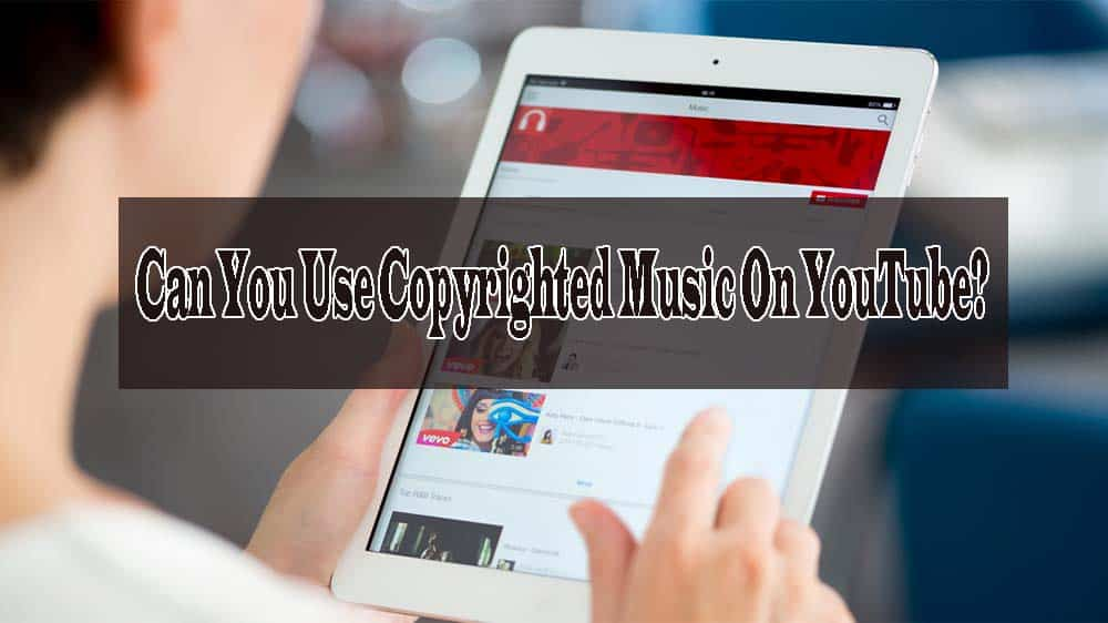 Can You Use Copyrighted Music On YouTube?