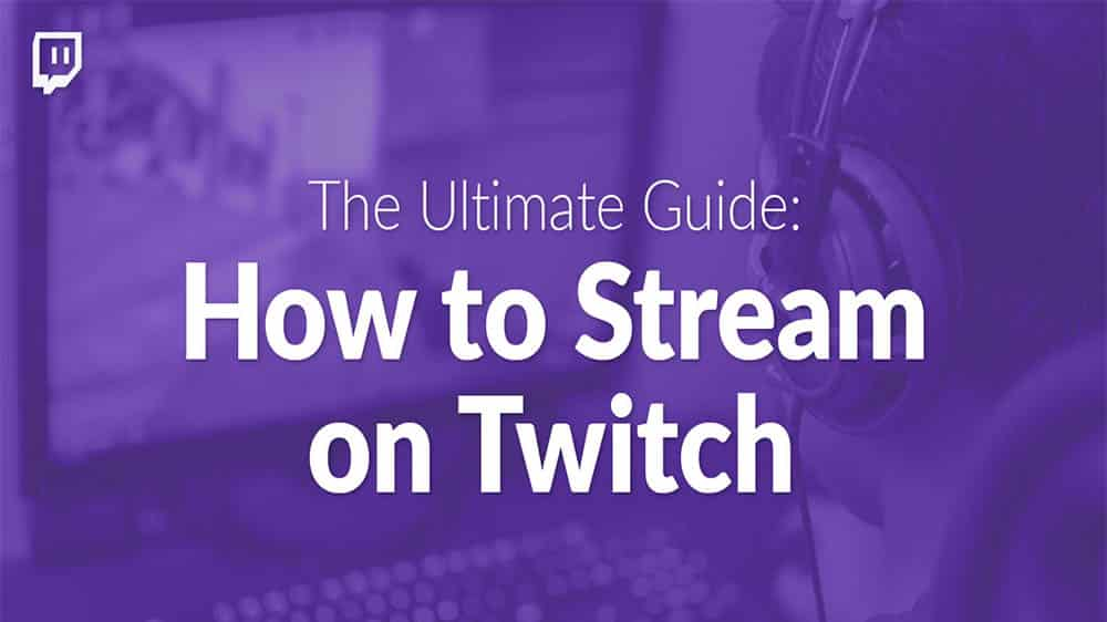 How To Start Streaming On Twitch: Guideline For Beginners
