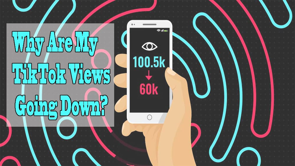 Why Are My TikTok Views Going Down? - What To Do About It?