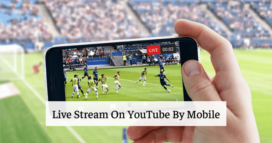 live stream on youtube by mobile